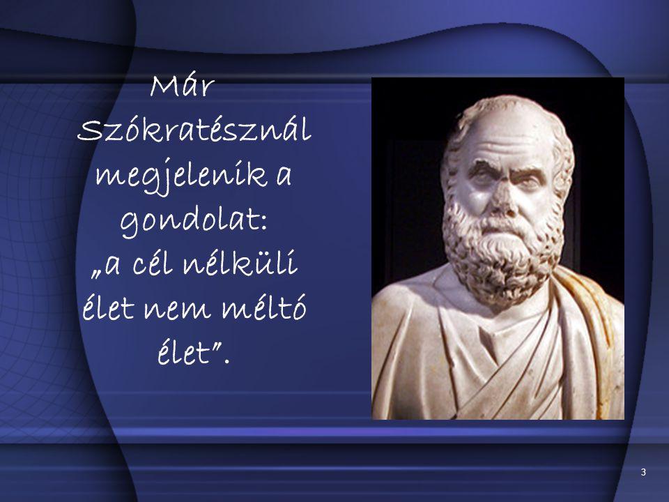 """Már Szókratésznál megjelenik a gondolat: """"a cél nélküli élet nem méltó élet ."""