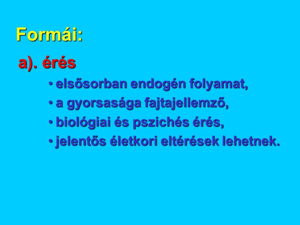 Formái: a). érés elsősorban endogén folyamat,
