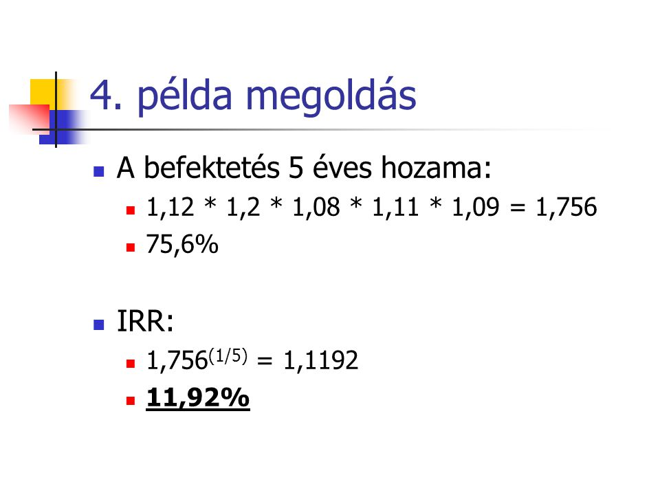 4. példa megoldás A befektetés 5 éves hozama: IRR: