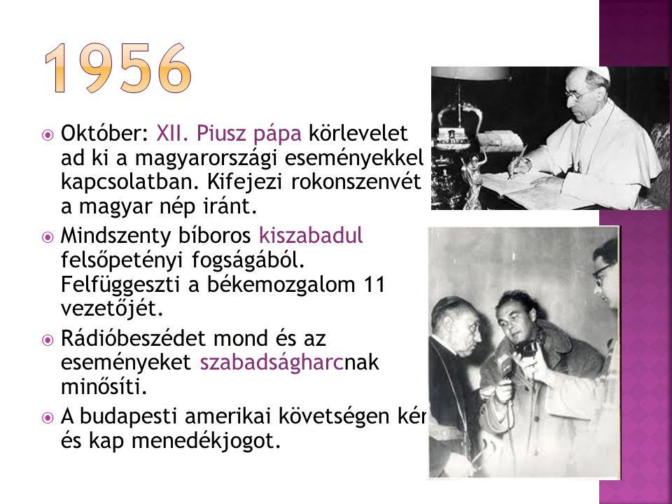 1956 Október: XII. Piusz pápa körlevelet ad ki a magyarországi eseményekkel kapcsolatban. Kifejezi rokonszenvét a magyar nép iránt.