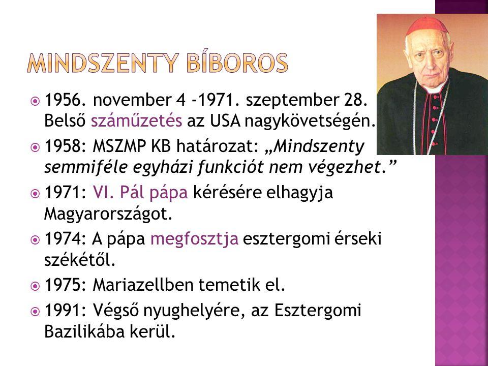 Mindszenty bíboros 1956. november 4 -1971. szeptember 28. Belső száműzetés az USA nagykövetségén.