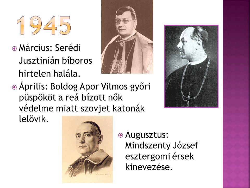 1945 Március: Serédi Jusztinián bíboros hirtelen halála.