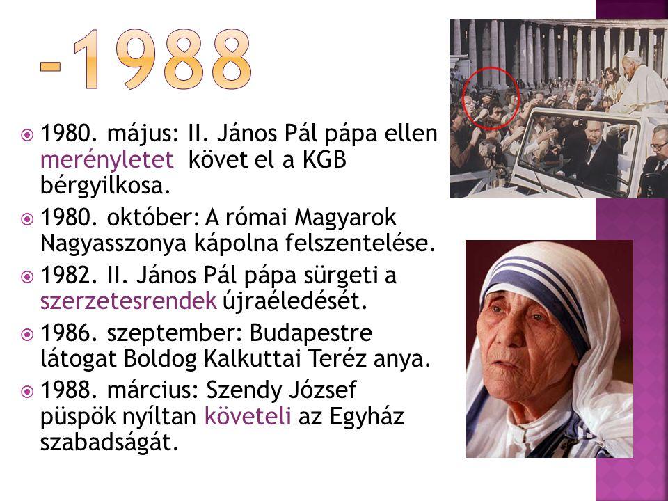 -1988 1980. május: II. János Pál pápa ellen merényletet követ el a KGB bérgyilkosa.