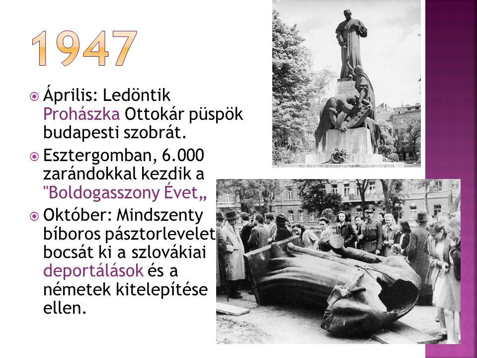 1947 Április: Ledöntik Prohászka Ottokár püspök budapesti szobrát.
