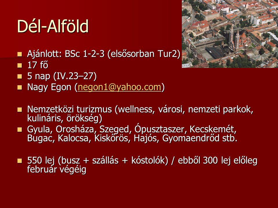 Dél-Alföld Ajánlott: BSc 1-2-3 (elsősorban Tur2) 17 fő
