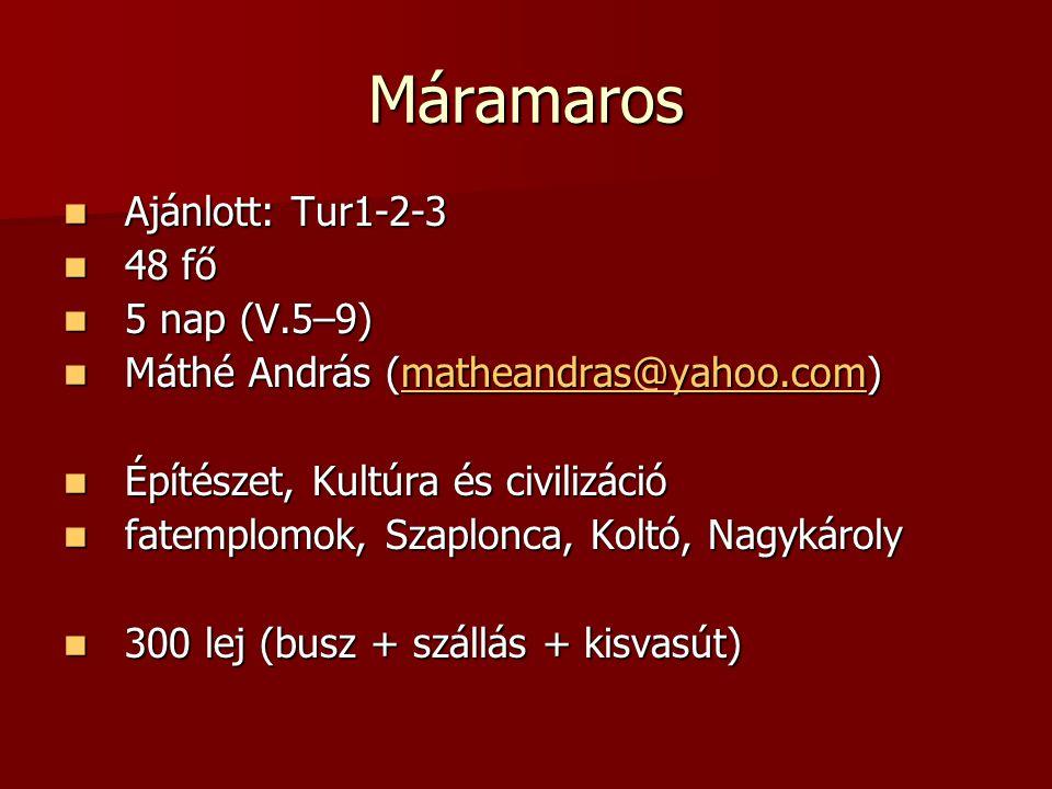 Máramaros Ajánlott: Tur1-2-3 48 fő 5 nap (V.5–9)