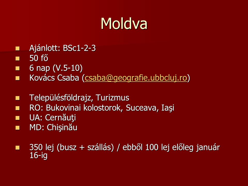 Moldva Ajánlott: BSc1-2-3 50 fő 6 nap (V.5-10)