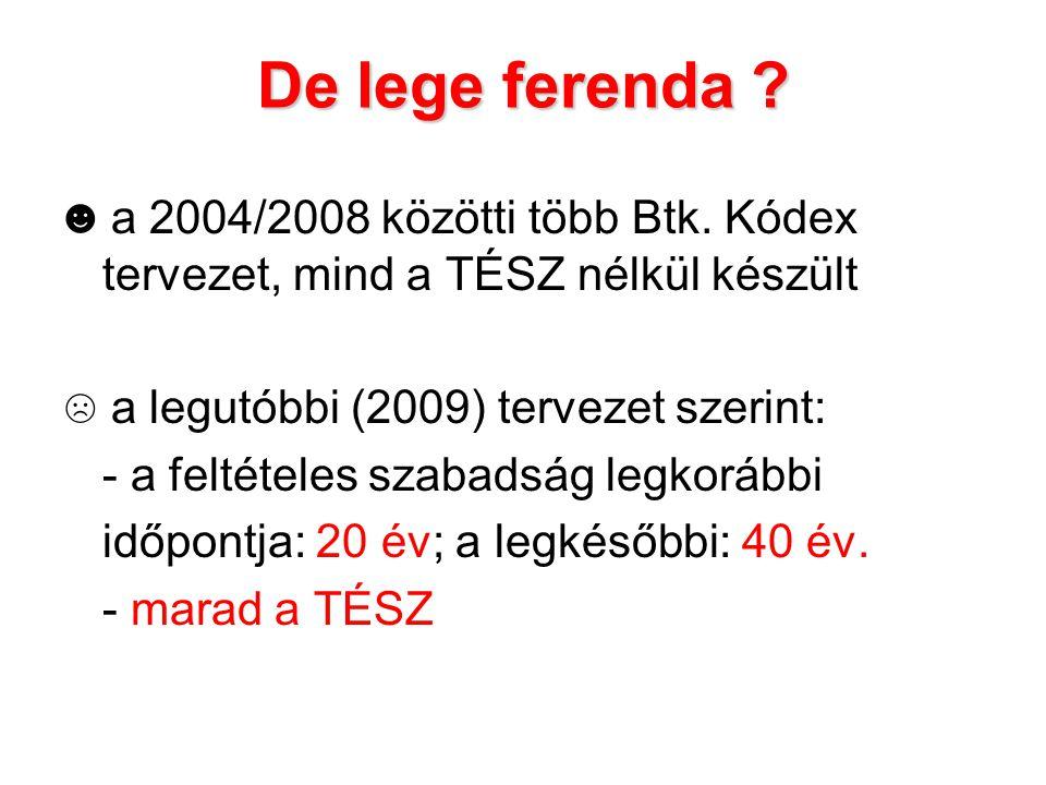 De lege ferenda ☻ a 2004/2008 közötti több Btk. Kódex tervezet, mind a TÉSZ nélkül készült. ☹ a legutóbbi (2009) tervezet szerint: