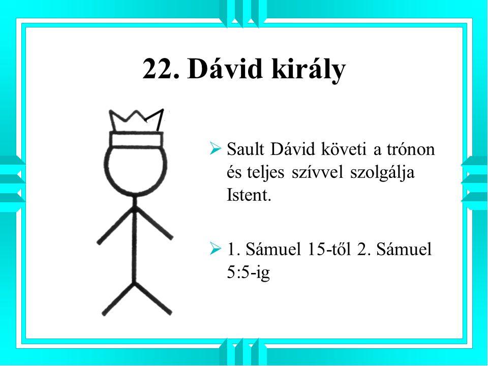 22. Dávid király Sault Dávid követi a trónon és teljes szívvel szolgálja Istent.
