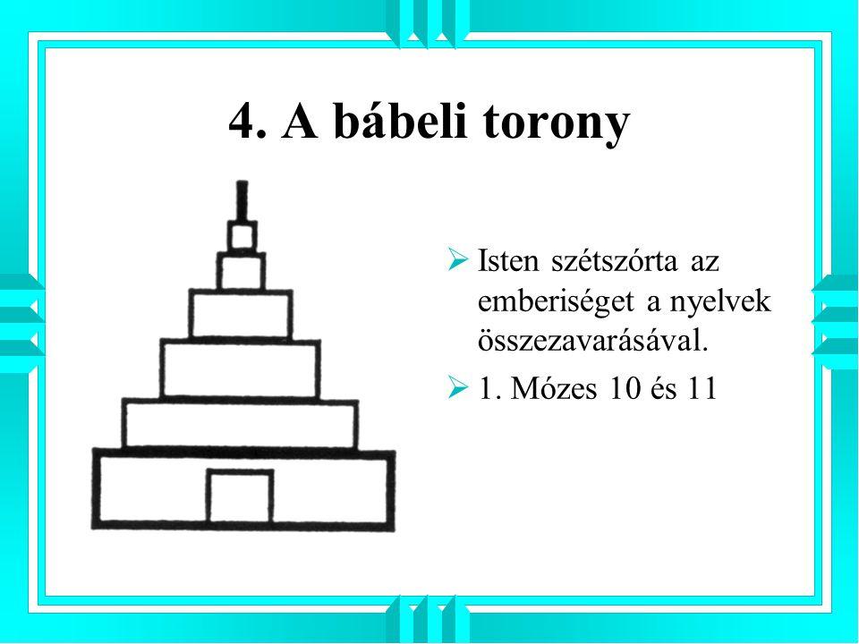 4. A bábeli torony Isten szétszórta az emberiséget a nyelvek összezavarásával. 1. Mózes 10 és 11