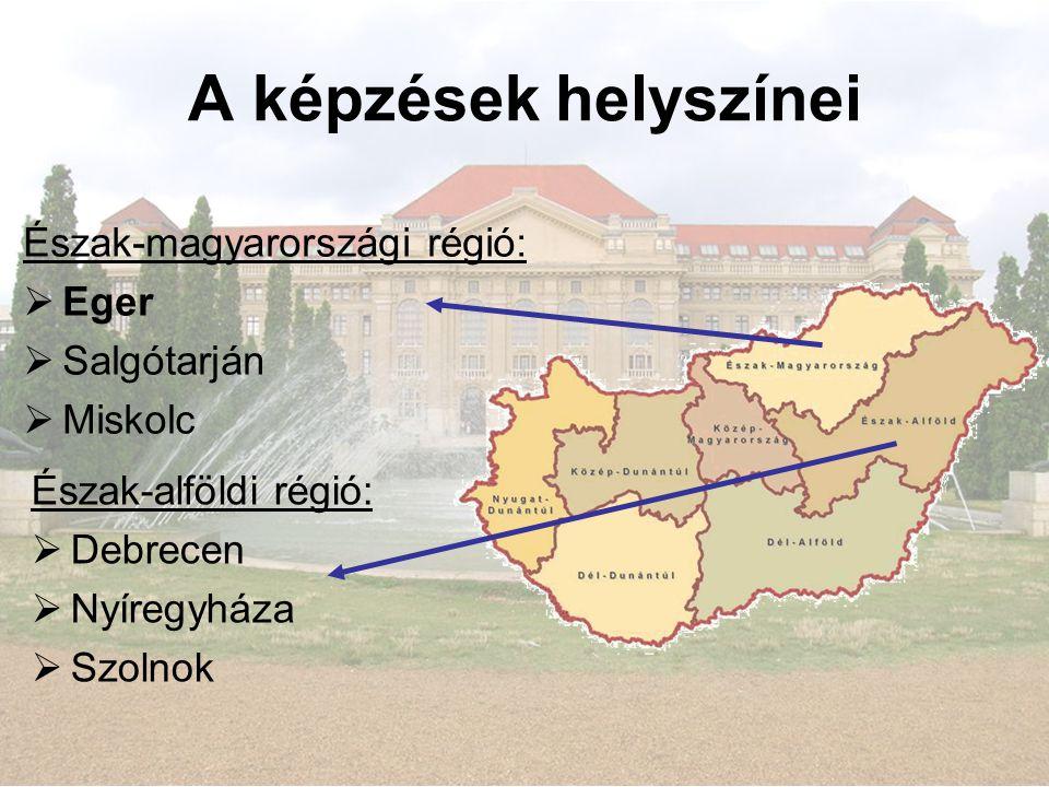 A képzések helyszínei Észak-magyarországi régió: Eger Salgótarján