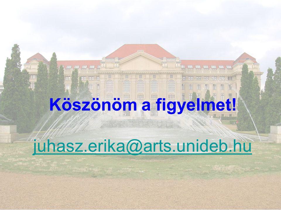 Köszönöm a figyelmet! juhasz.erika@arts.unideb.hu