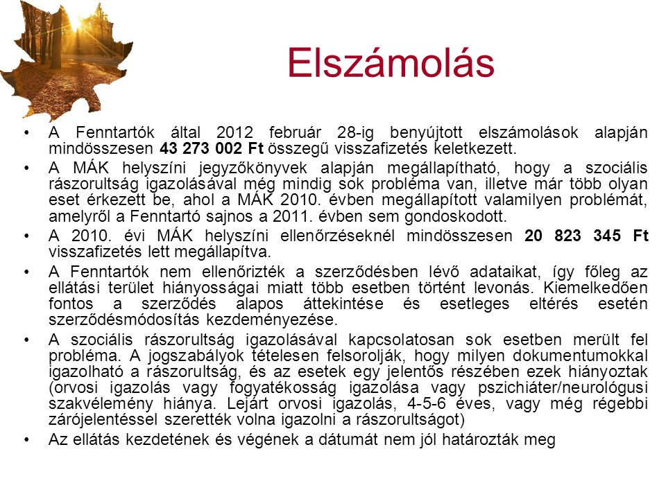 Elszámolás A Fenntartók által 2012 február 28-ig benyújtott elszámolások alapján mindösszesen 43 273 002 Ft összegű visszafizetés keletkezett.