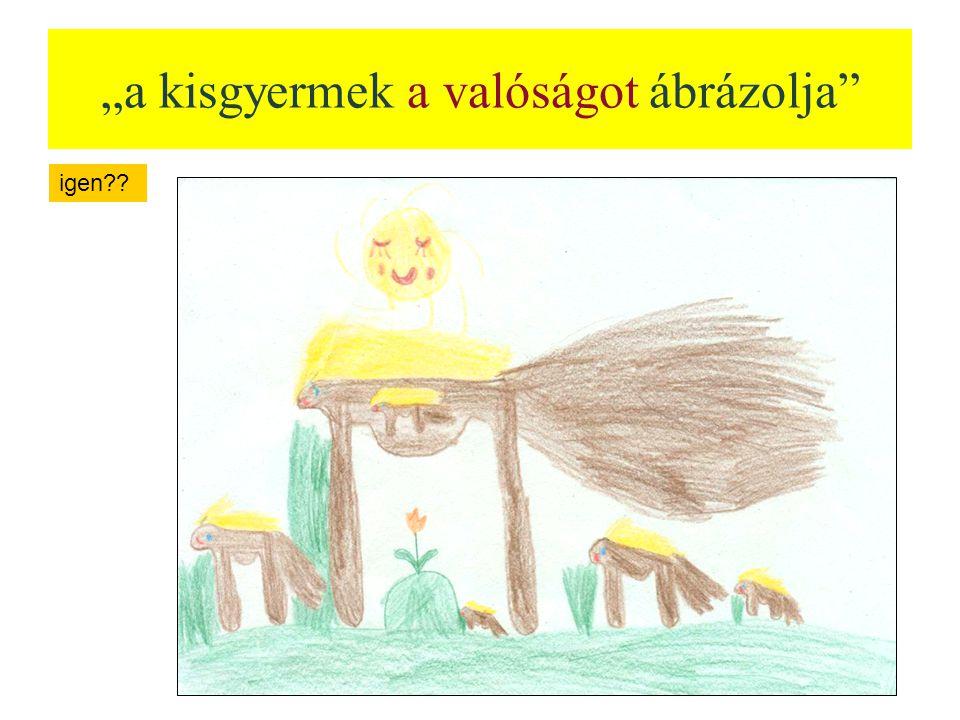 """""""a kisgyermek a valóságot ábrázolja"""