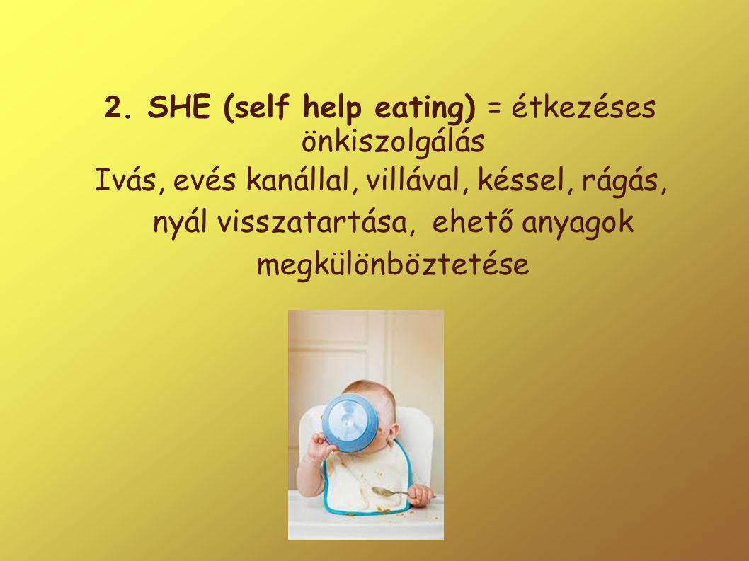 2. SHE (self help eating) = étkezéses önkiszolgálás