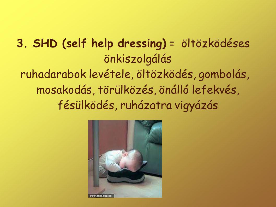 3. SHD (self help dressing) = öltözködéses önkiszolgálás