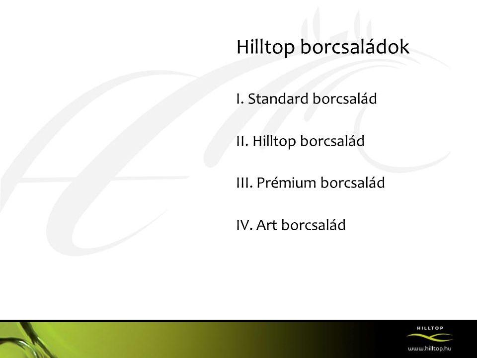 Hilltop borcsaládok I. Standard borcsalád II. Hilltop borcsalád