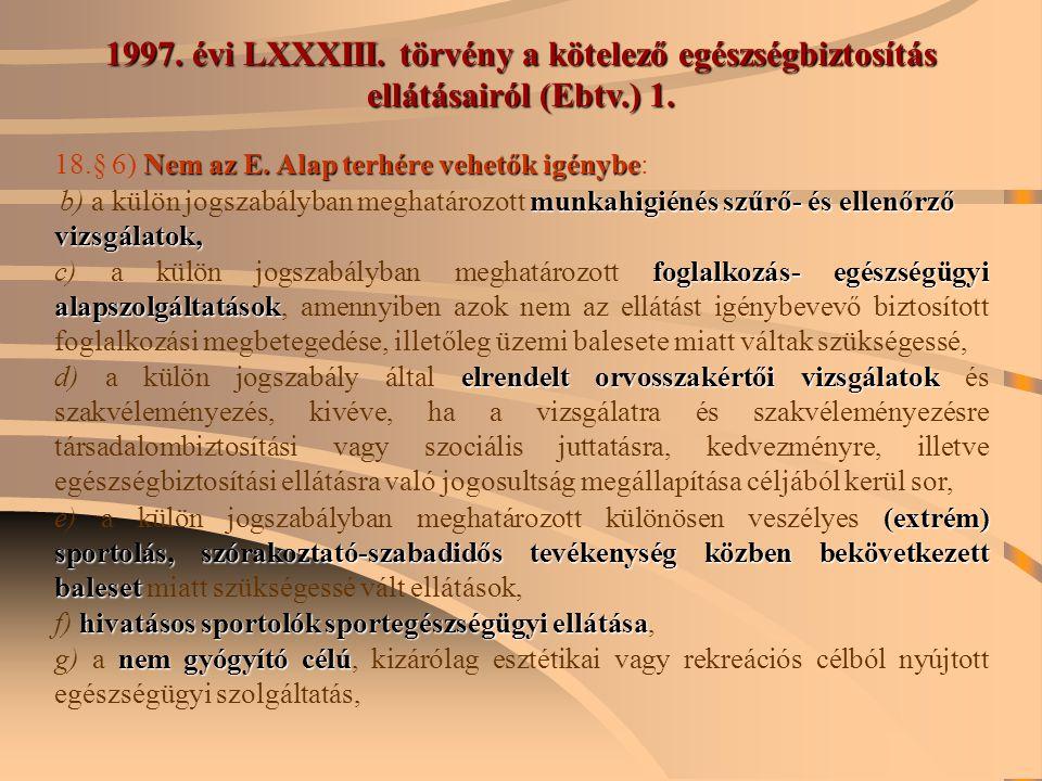 1997. évi LXXXIII. törvény a kötelező egészségbiztosítás ellátásairól (Ebtv.) 1.