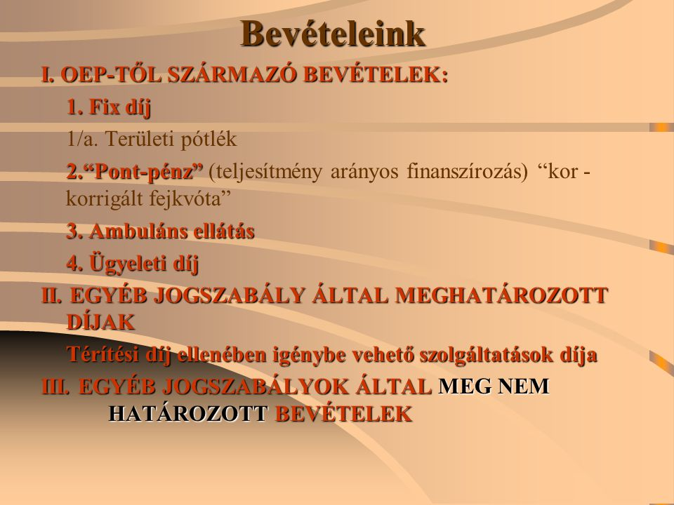 Bevételeink I. OEP-TŐL SZÁRMAZÓ BEVÉTELEK: 1. Fix díj