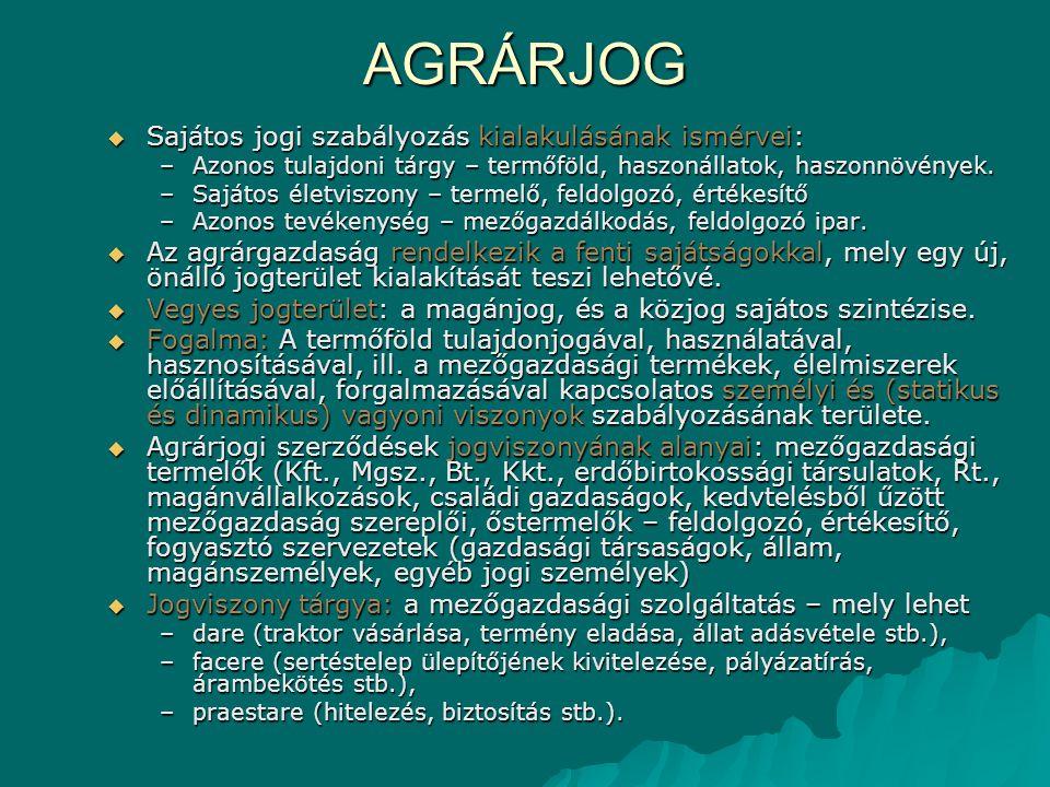 AGRÁRJOG Sajátos jogi szabályozás kialakulásának ismérvei: