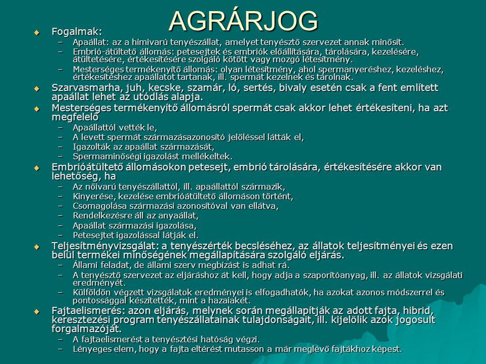 AGRÁRJOG Fogalmak: Apaállat: az a hímivarú tenyészállat, amelyet tenyésztő szervezet annak minősít.