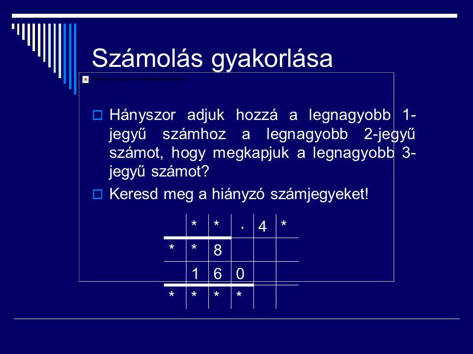 Számolás gyakorlása Hányszor adjuk hozzá a legnagyobb 1-jegyű számhoz a legnagyobb 2-jegyű számot, hogy megkapjuk a legnagyobb 3-jegyű számot