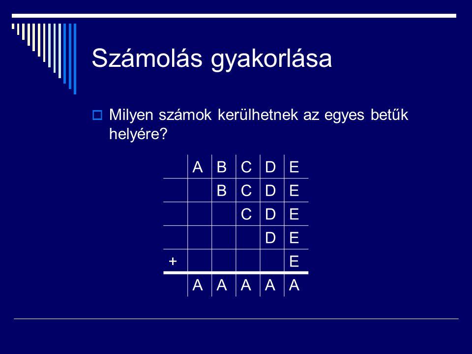 Számolás gyakorlása Milyen számok kerülhetnek az egyes betűk helyére