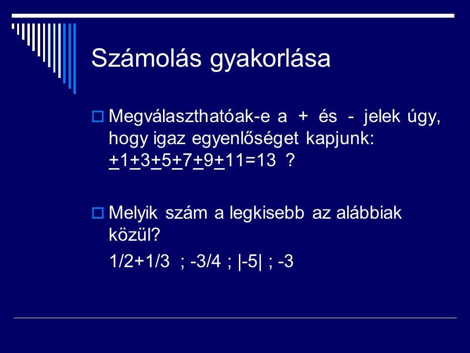 Számolás gyakorlása Megválaszthatóak-e a + és - jelek úgy, hogy igaz egyenlőséget kapjunk: +1+3+5+7+9+11=13