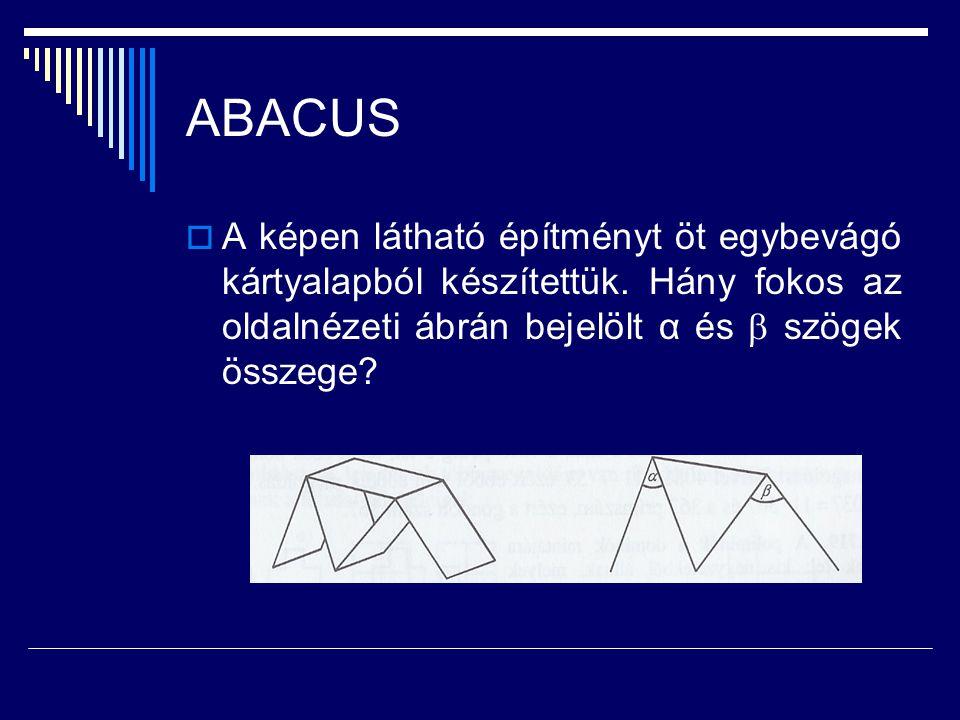 ABACUS A képen látható építményt öt egybevágó kártyalapból készítettük.