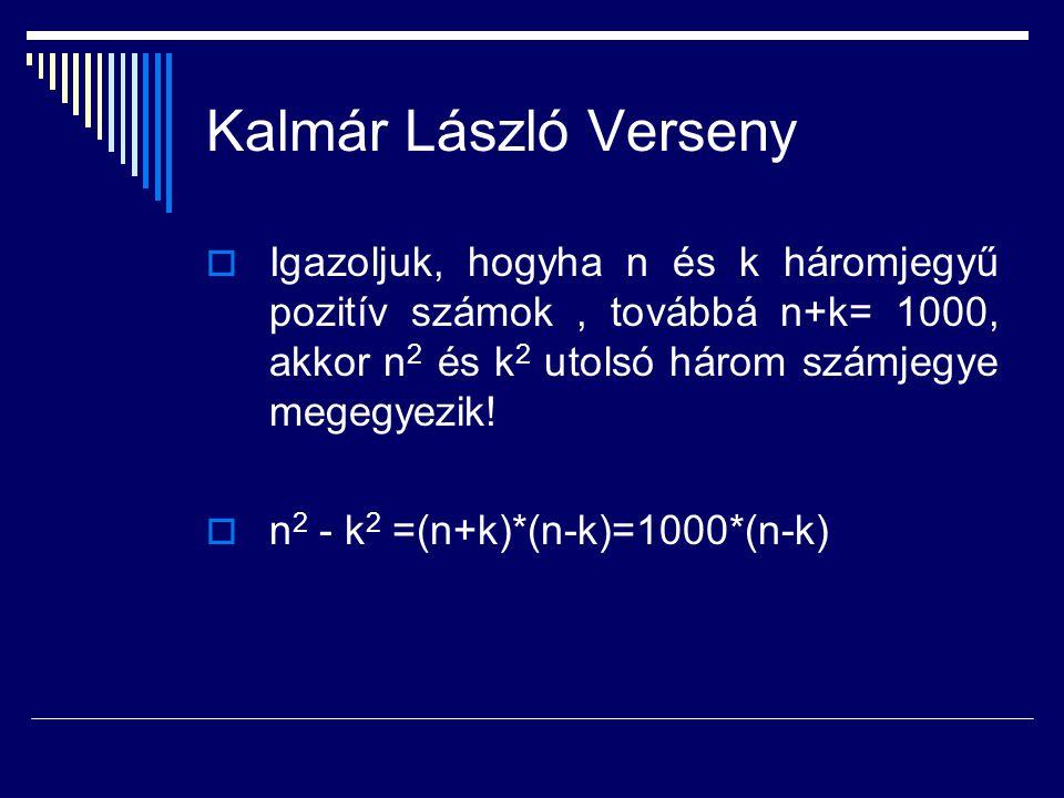 Kalmár László Verseny Igazoljuk, hogyha n és k háromjegyű pozitív számok , továbbá n+k= 1000, akkor n2 és k2 utolsó három számjegye megegyezik!