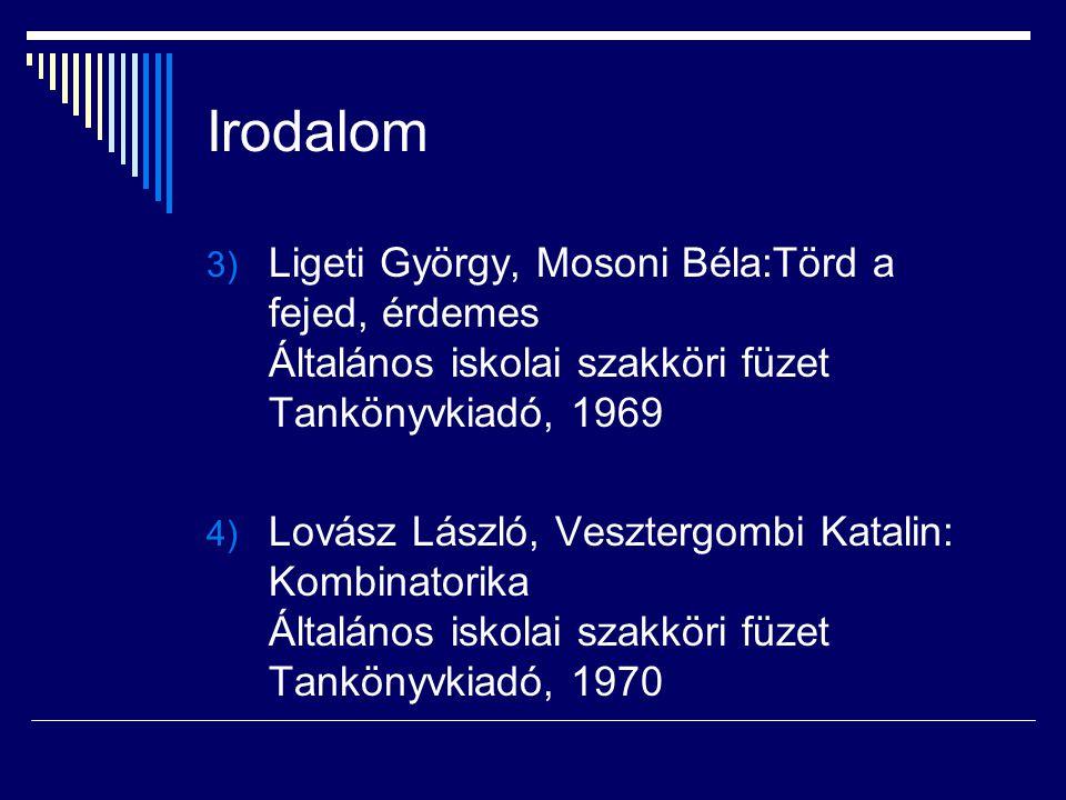 Irodalom Ligeti György, Mosoni Béla:Törd a fejed, érdemes Általános iskolai szakköri füzet Tankönyvkiadó, 1969.