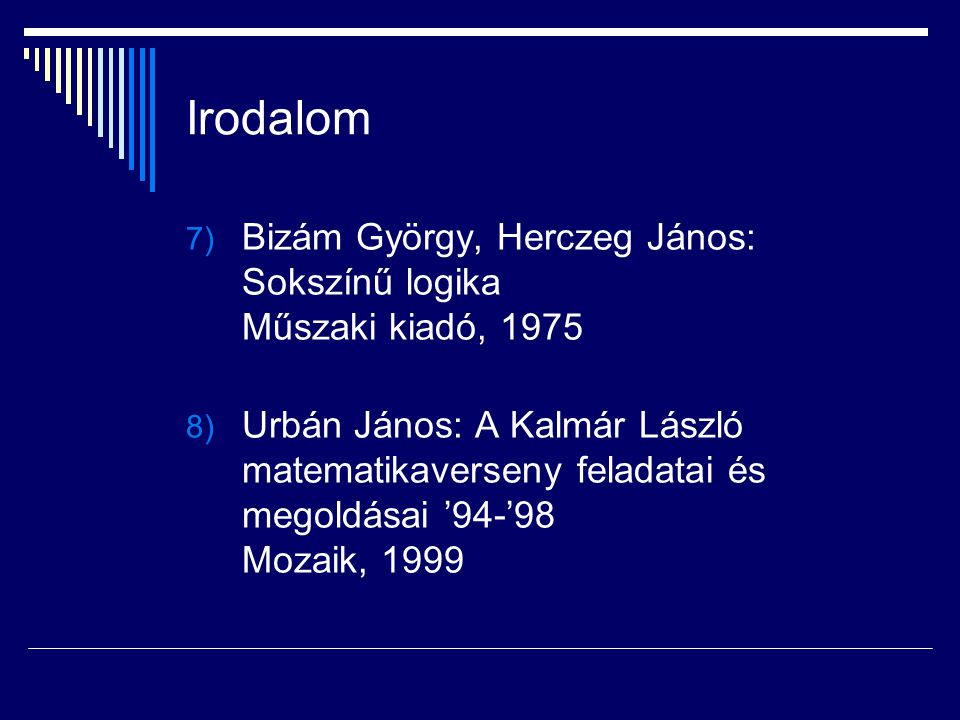 Irodalom Bizám György, Herczeg János: Sokszínű logika Műszaki kiadó, 1975.
