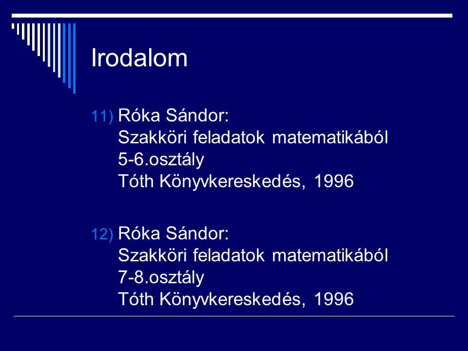 Irodalom Róka Sándor: Szakköri feladatok matematikából 5-6.osztály Tóth Könyvkereskedés, 1996.