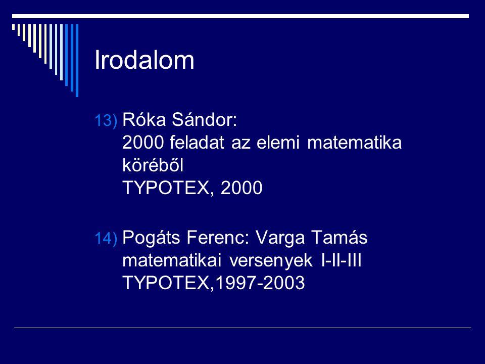 Irodalom Róka Sándor: 2000 feladat az elemi matematika köréből TYPOTEX, 2000.