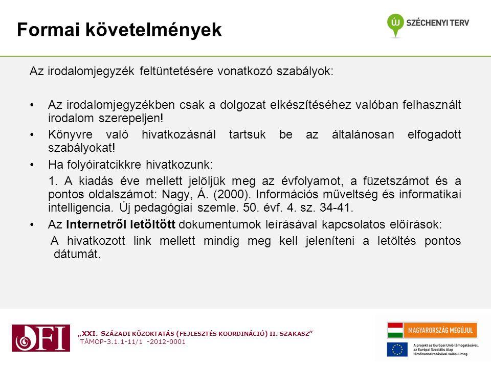 Formai követelmények Az irodalomjegyzék feltüntetésére vonatkozó szabályok: