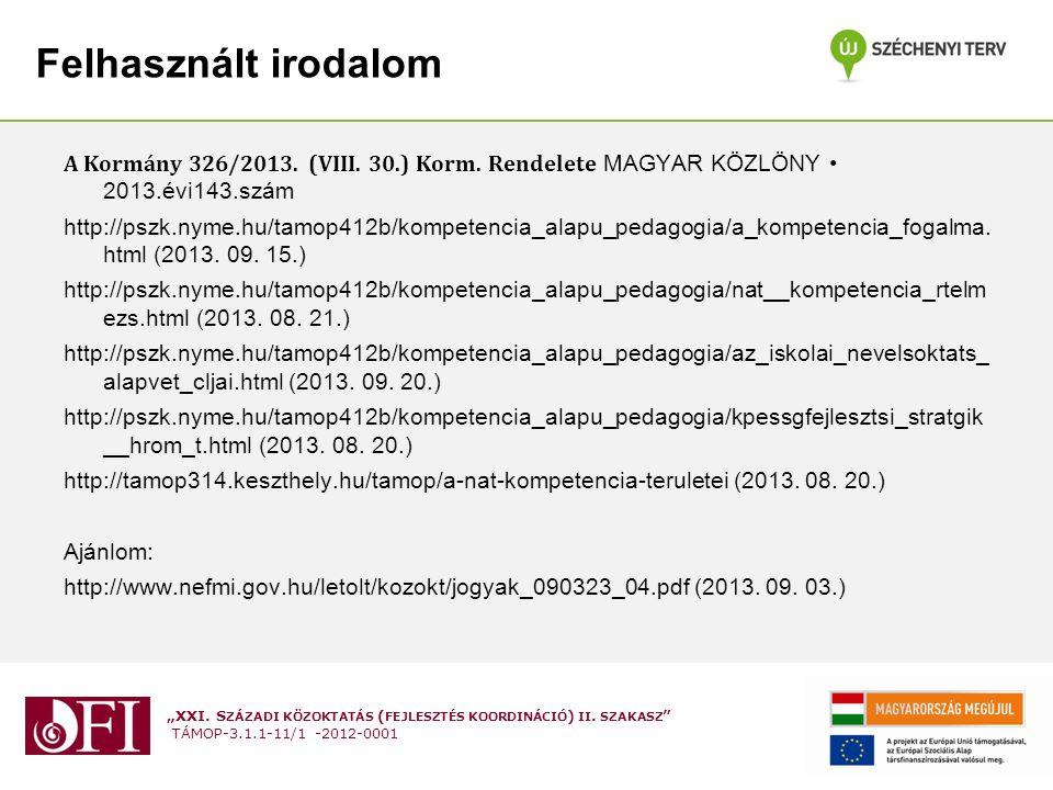 Felhasznált irodalom A Kormány 326/2013. (VIII. 30.) Korm. Rendelete MAGYAR KÖZLÖNY • 2013.évi143.szám.