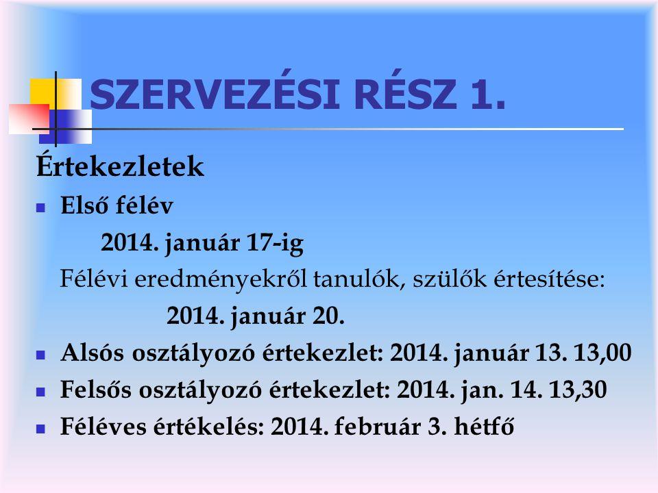 SZERVEZÉSI RÉSZ 1. Értekezletek Első félév 2014. január 17-ig