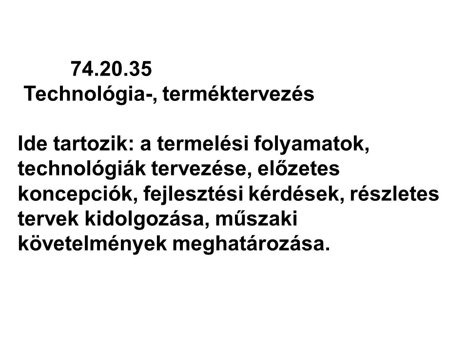 74.20.35 Technológia-, terméktervezés.