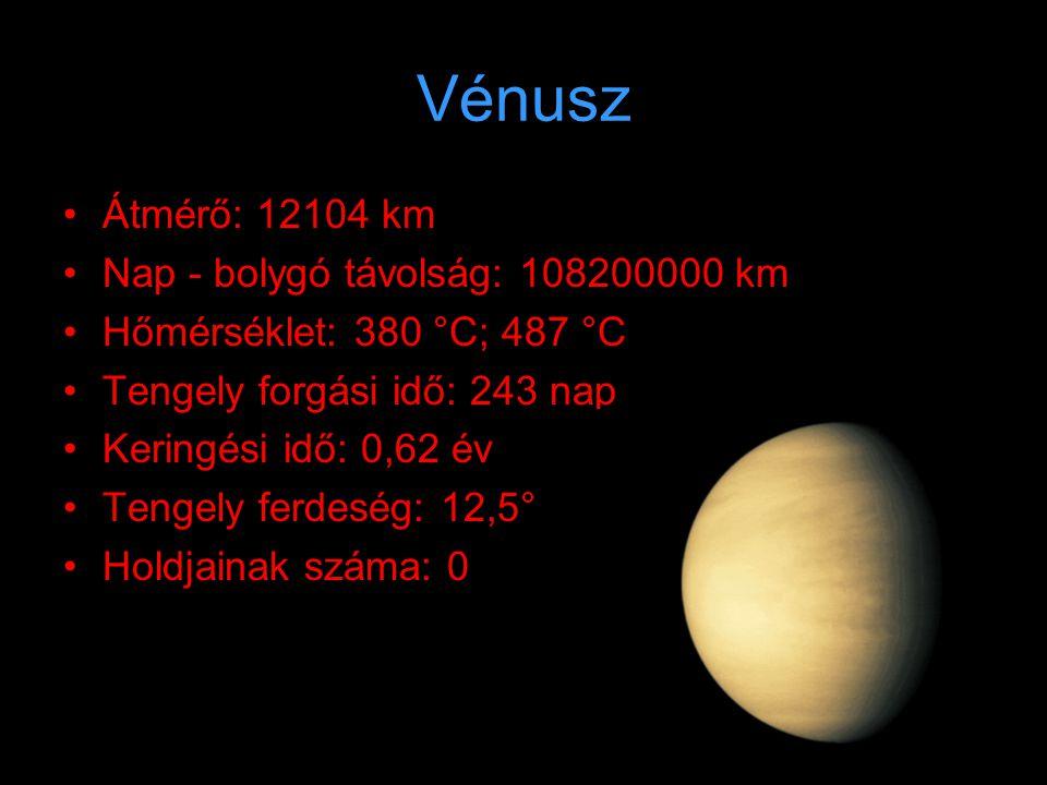 Vénusz Átmérő: 12104 km Nap - bolygó távolság: 108200000 km