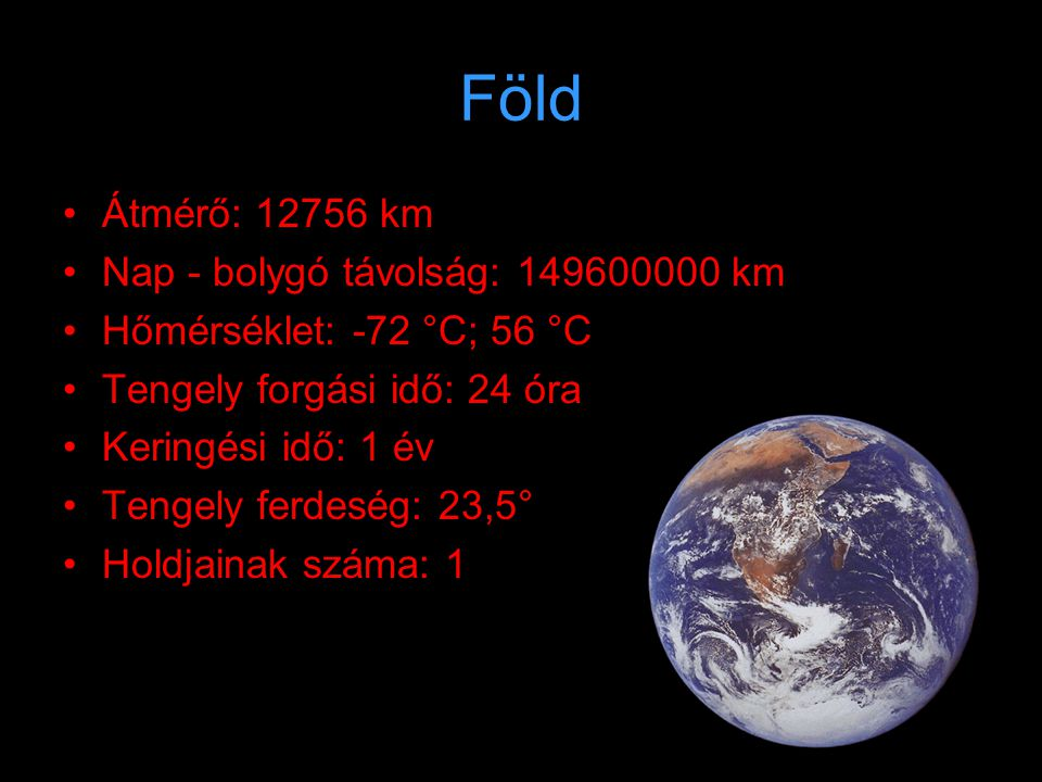 Föld Átmérő: 12756 km Nap - bolygó távolság: 149600000 km
