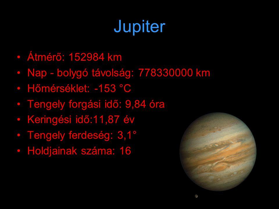 Jupiter Átmérő: 152984 km Nap - bolygó távolság: 778330000 km