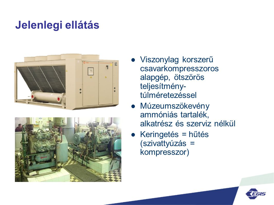 Jelenlegi ellátás Viszonylag korszerű csavarkompresszoros alapgép, ötszörös teljesítmény-túlméretezéssel.