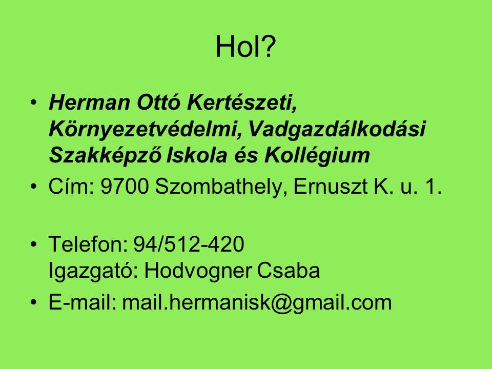 Hol Herman Ottó Kertészeti, Környezetvédelmi, Vadgazdálkodási Szakképző Iskola és Kollégium. Cím: 9700 Szombathely, Ernuszt K. u. 1.