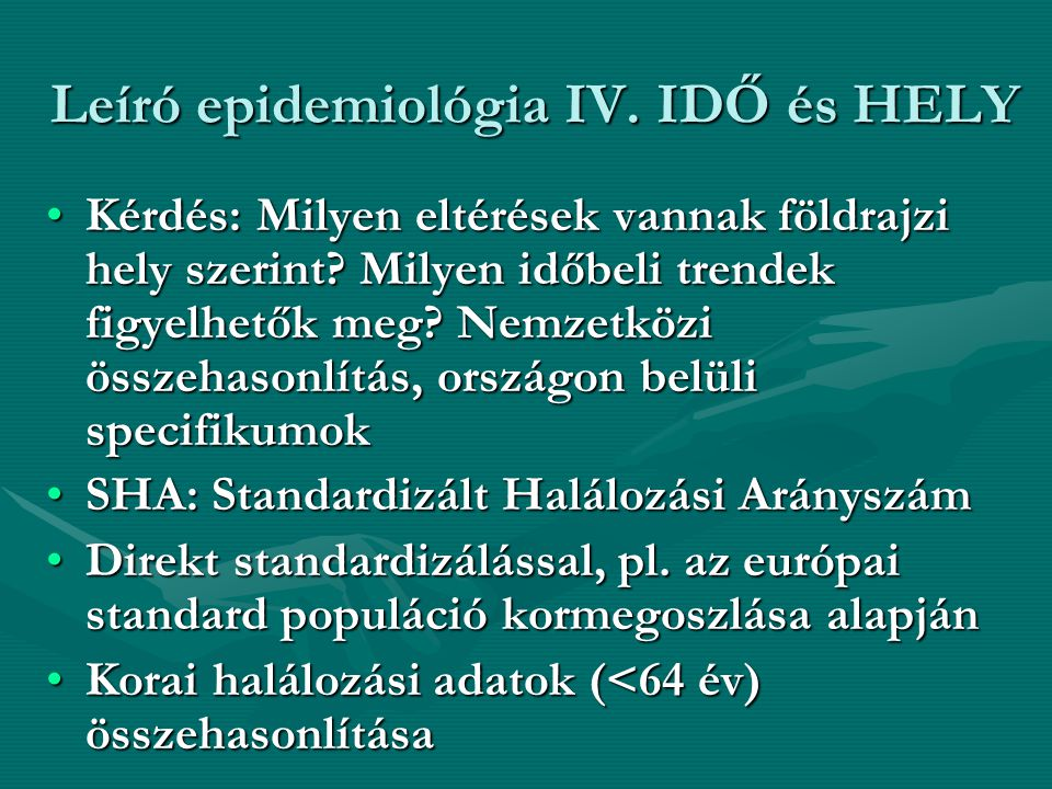 Leíró epidemiológia IV. IDŐ és HELY