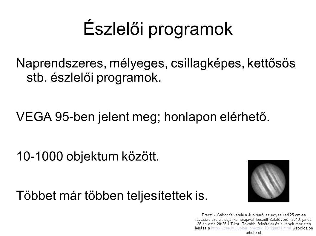 Észlelői programok Naprendszeres, mélyeges, csillagképes, kettősös stb. észlelői programok. VEGA 95-ben jelent meg; honlapon elérhető.