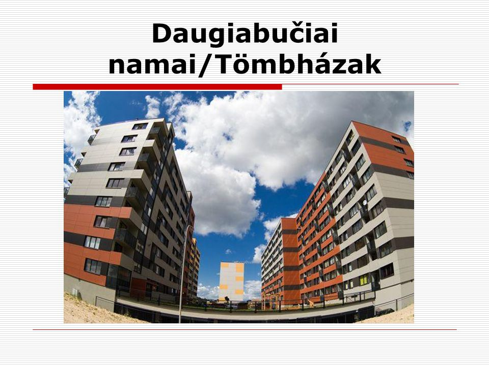Daugiabučiai namai/Tömbházak