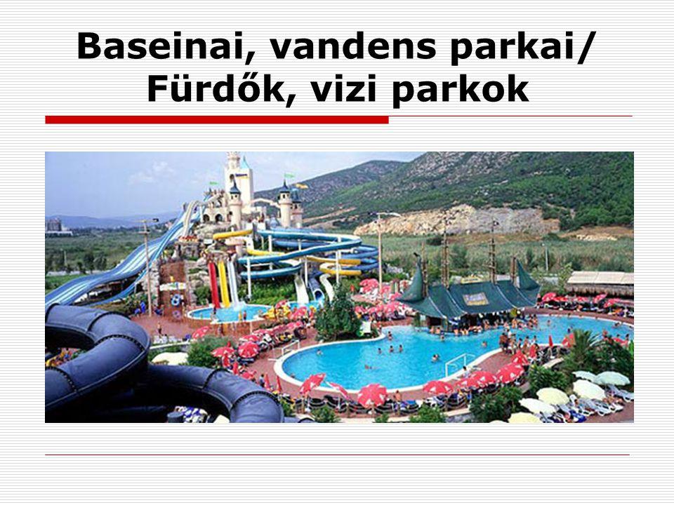 Baseinai, vandens parkai/ Fürdők, vizi parkok