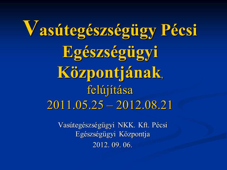 Vasútegészségügyi NKK. Kft. Pécsi Egészségügyi Központja 2012. 09. 06.