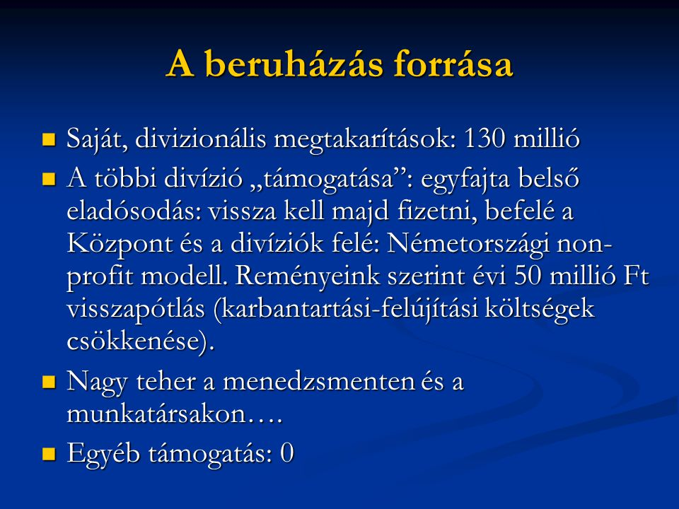 A beruházás forrása Saját, divizionális megtakarítások: 130 millió