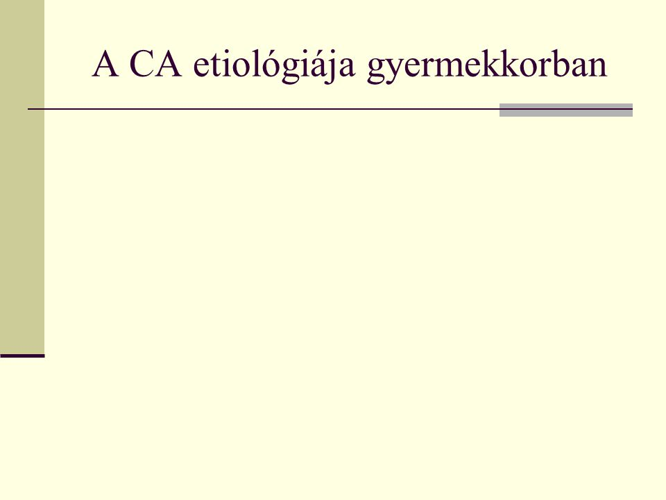 A CA etiológiája gyermekkorban
